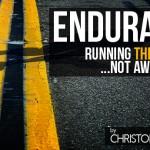 Endurance: Running through Life…Not Away from It