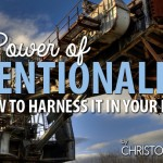 The Power of Intentionality (and How to Harness it in Your Life)