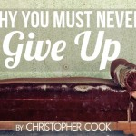 Why You Must Never Give Up