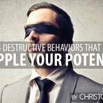 4 Destructive Behaviors that Cripple Your Potential