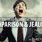Why You Need to Win the War Against Comparison & Jealousy
