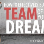 How to Effectively Build the Team of Your Dreams