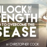 Unlock the Strength You Need to Overcome this Disease