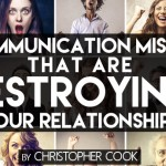 5 Communication Mistakes that are Destroying Your Relationships