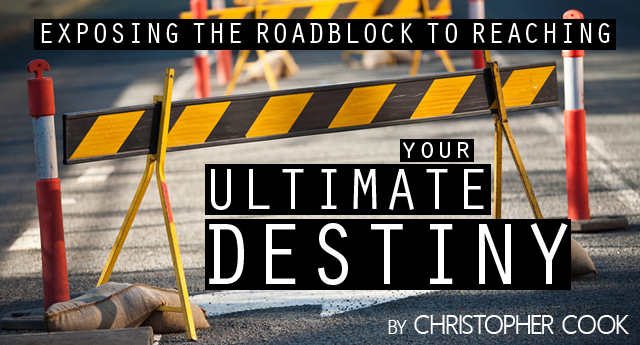 Exposing the Roadblock to Reaching Your Ultimate Destiny