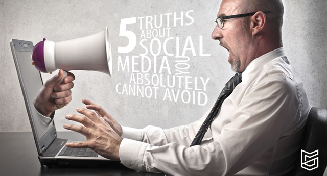 4 Truths About Social Media You Absolutely Cannot Avoid