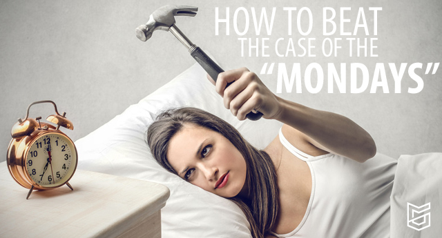 How to Beat the Case of the Mondays