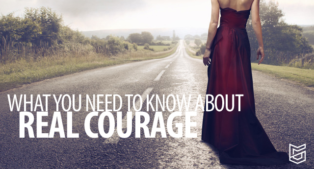 What You Need to Know About Real Courage
