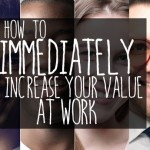 How to Immediately Increase Your Value at Work