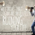 Why Drive-Thru Slogans are Absolutely Ruining Your Life