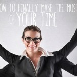 How to Finally Make the Most of Your Time