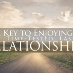 The Key to Enjoying Time-Tested, Lasting Relationships