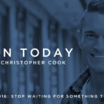 016: Stop Waiting For Something To Happen And Make Something Happen
