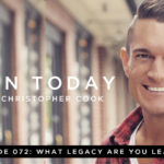 072: What Legacy are You Leaving?