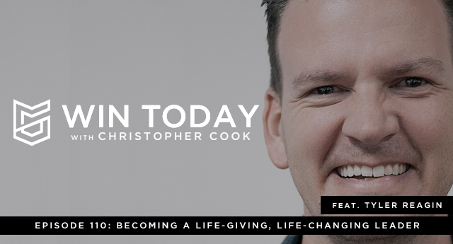 110: Tyler Reagin on Becoming a Life-Giving, Life-Changing Leader